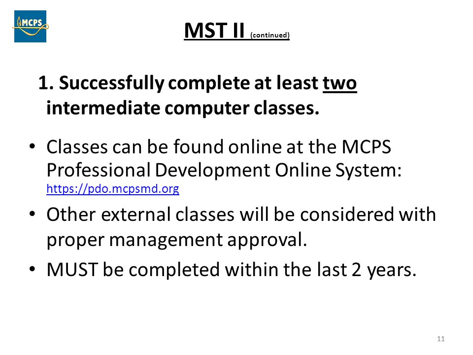 MST II (continued) 1. Successfully complete at least two intermediate computer classes.