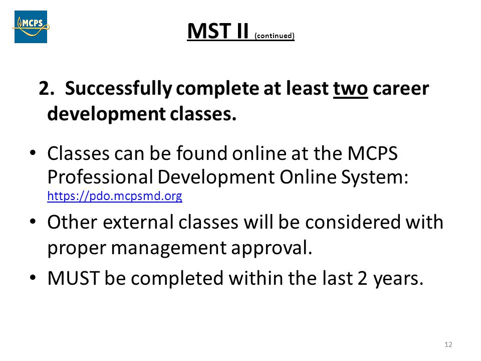 MST II (continued) 2. Successfully complete at least two career development classes.
