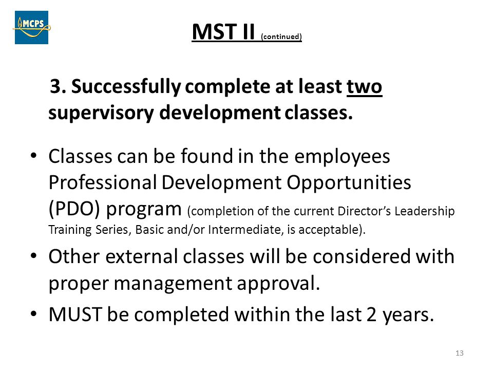 MST II (continued) 3. Successfully complete at least two supervisory development classes.