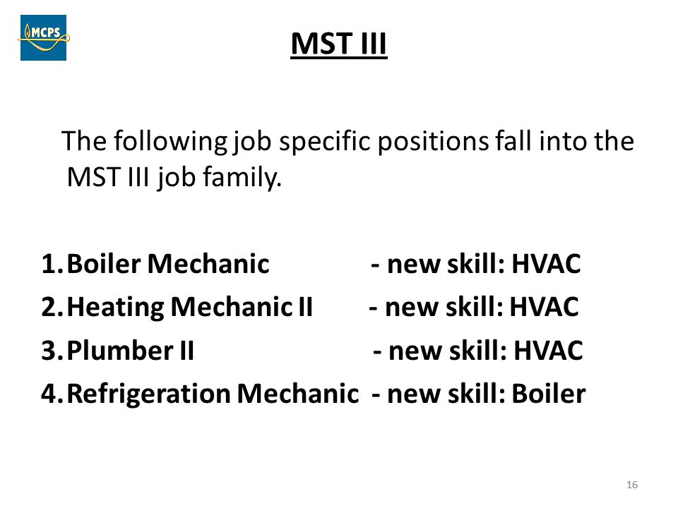 MST III The following job specific positions fall into the MST III job family. Boiler Mechanic - new skill: HVAC.
