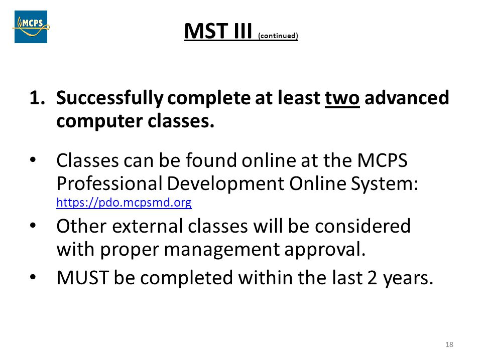 MST III (continued) Successfully complete at least two advanced computer classes.