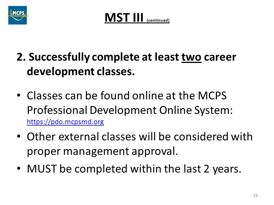 MST III (continued) 2. Successfully complete at least two career development classes.