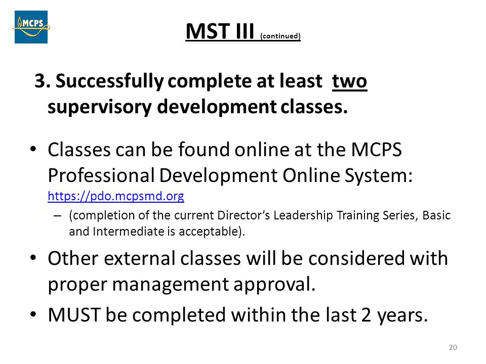 MST III (continued) 3. Successfully complete at least two supervisory development classes.
