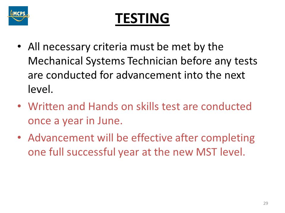 TESTING All necessary criteria must be met by the Mechanical Systems Technician before any tests are conducted for advancement into the next level.