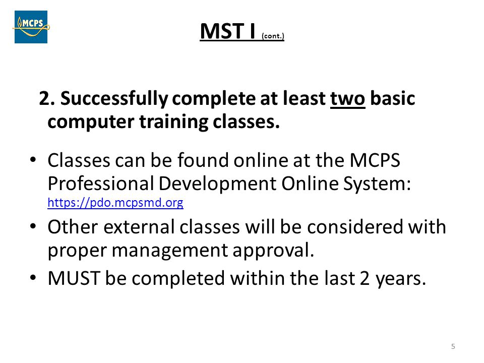 MST I (cont.) 2. Successfully complete at least two basic computer training classes.