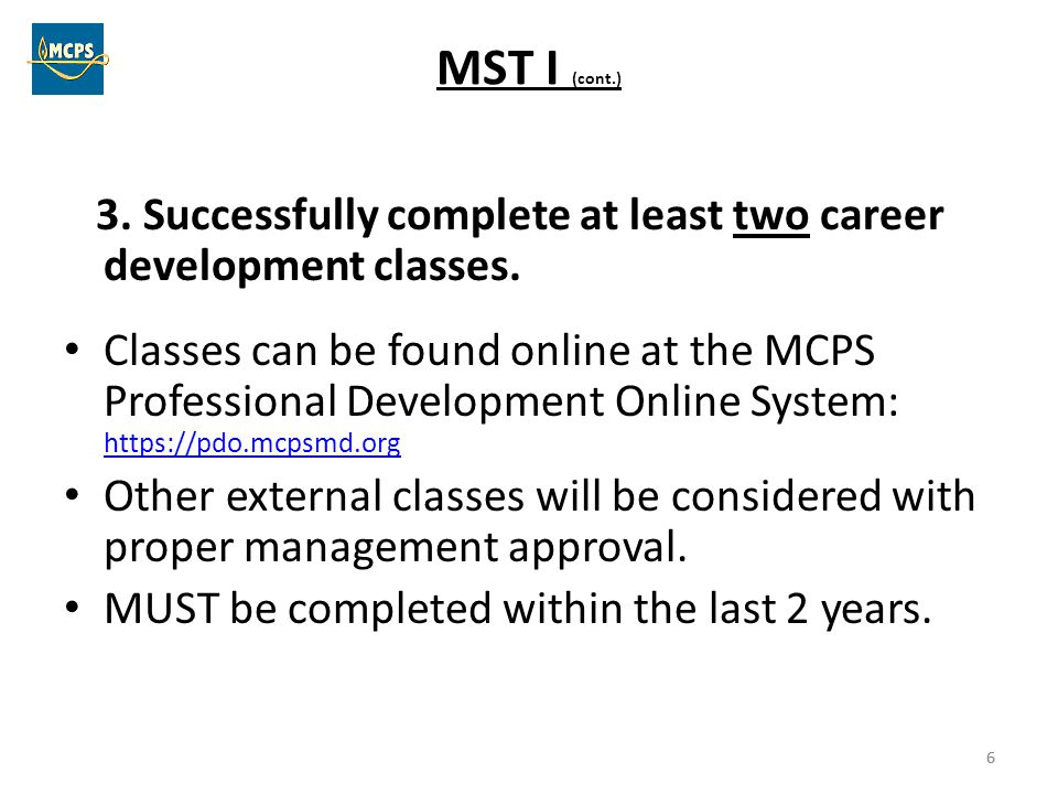 MST I (cont.) 3. Successfully complete at least two career development classes.