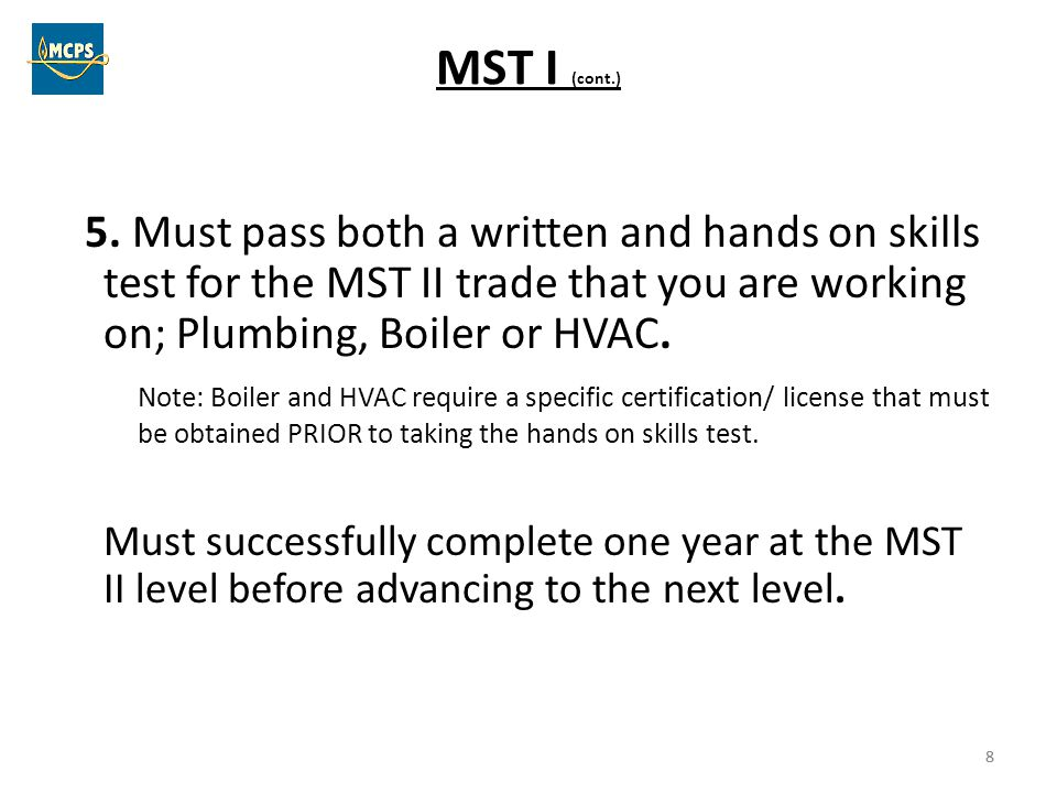 MST I (cont.) 5. Must pass both a written and hands on skills test for the MST II trade that you are working on; Plumbing, Boiler or HVAC.