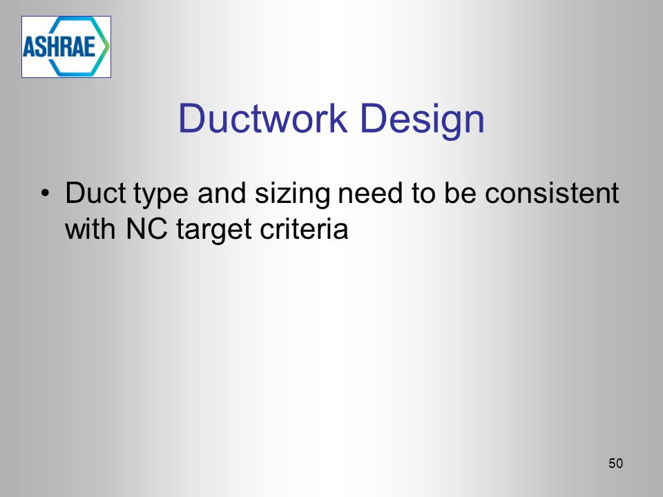 Ductwork Design Duct type and sizing need to be consistent with NC target criteria