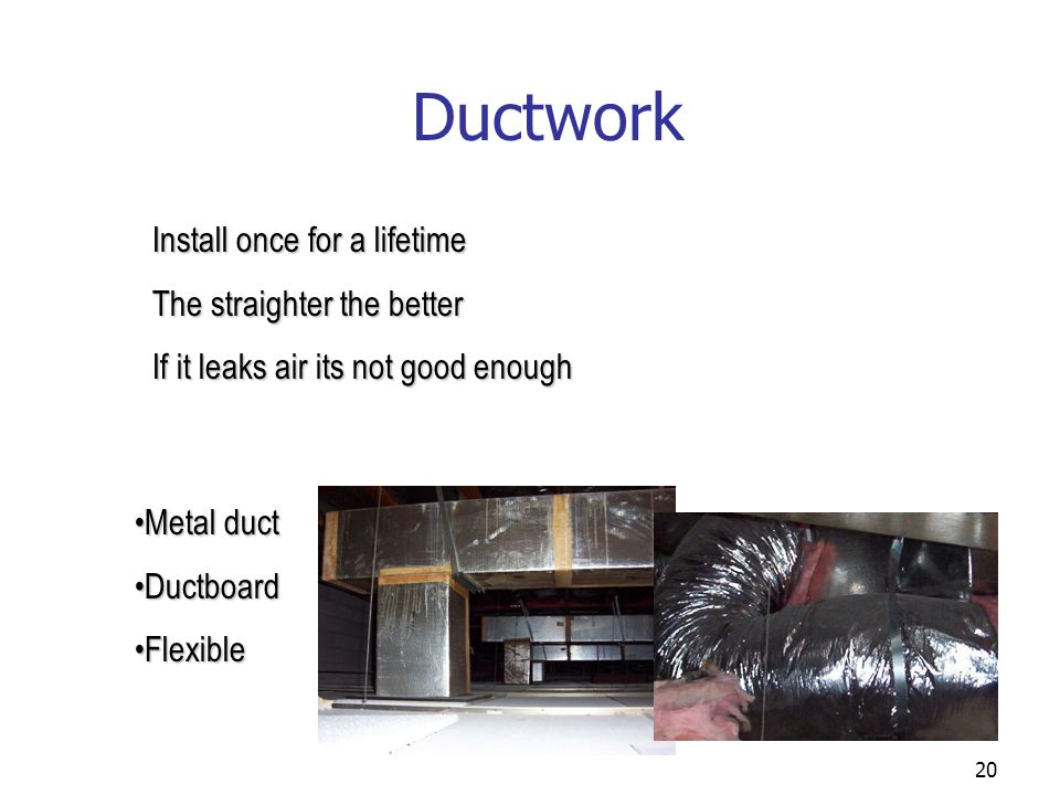 Ductwork Install once for a lifetime The straighter the better