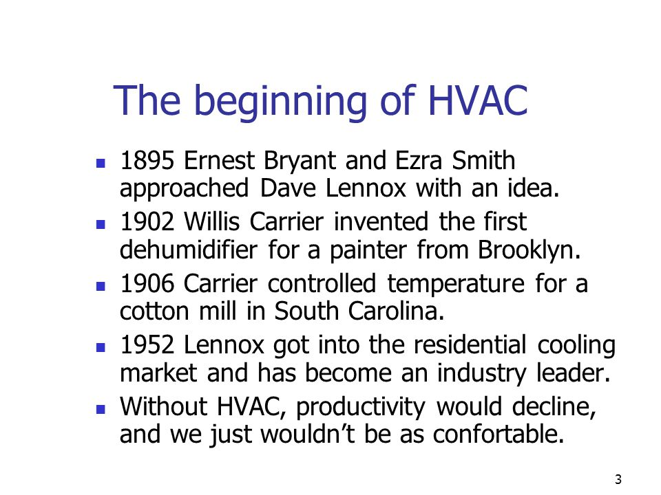 The beginning of HVAC 1895 Ernest Bryant and Ezra Smith approached Dave Lennox with an idea.