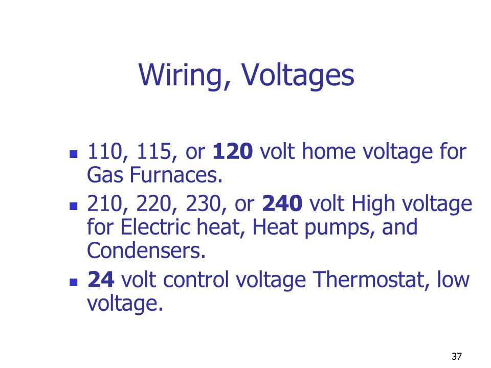 Wiring, Voltages 110, 115, or 120 volt home voltage for Gas Furnaces.