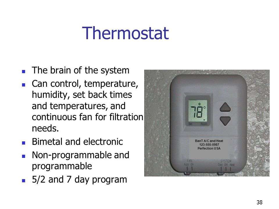 Thermostat The brain of the system