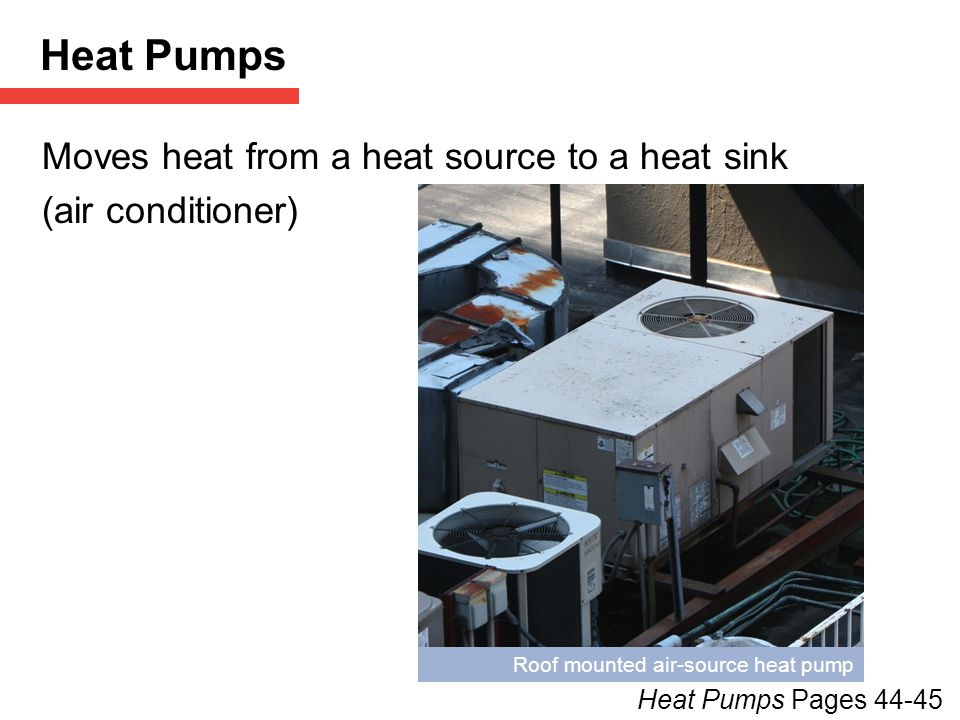 Heat Pumps Moves heat from a heat source to a heat sink