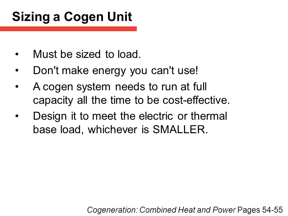 Sizing a Cogen Unit Must be sized to load.