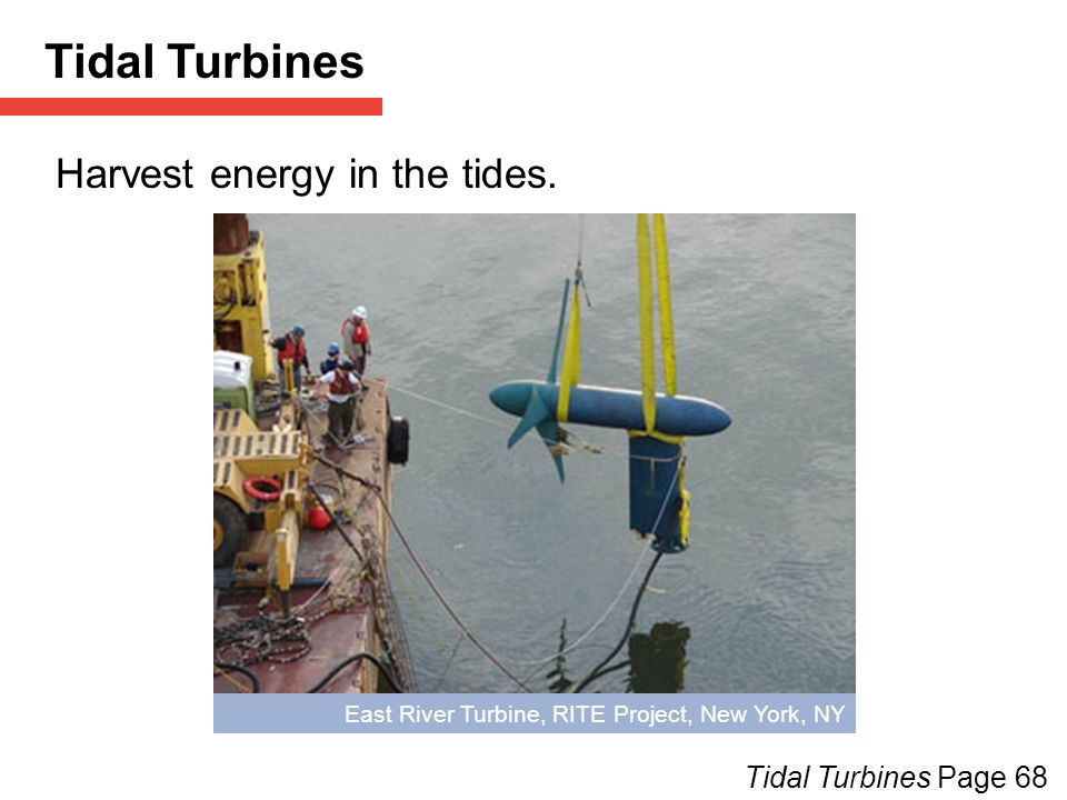 Tidal Turbines Harvest energy in the tides. Tidal Turbines Page 68