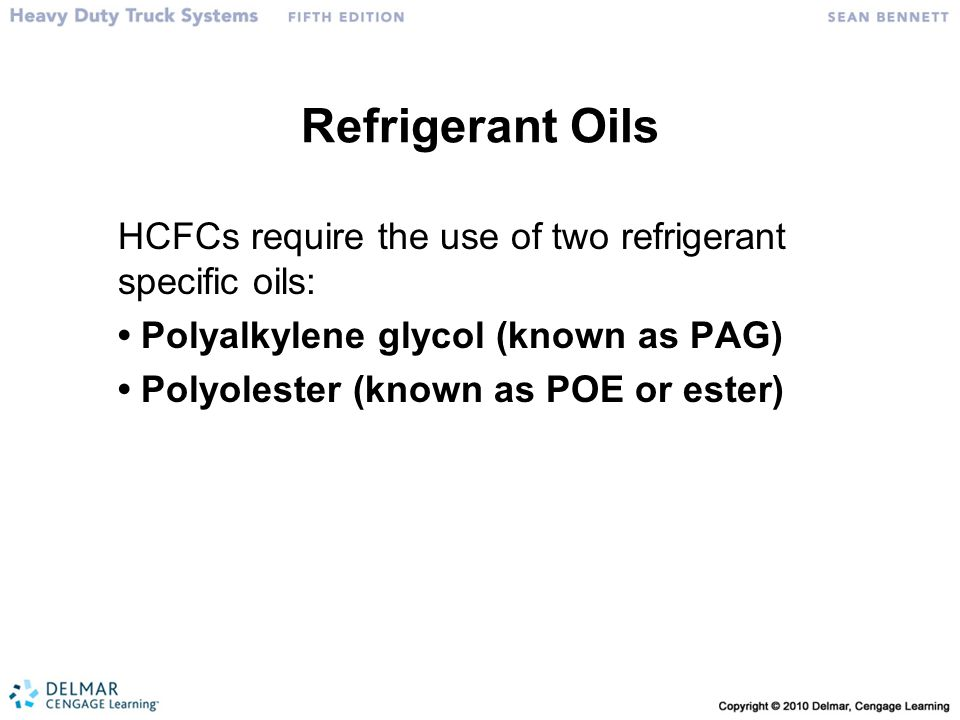 Refrigerant Oils HCFCs require the use of two refrigerant specific oils: • Polyalkylene glycol (known as PAG) • Polyolester (known as POE or ester)