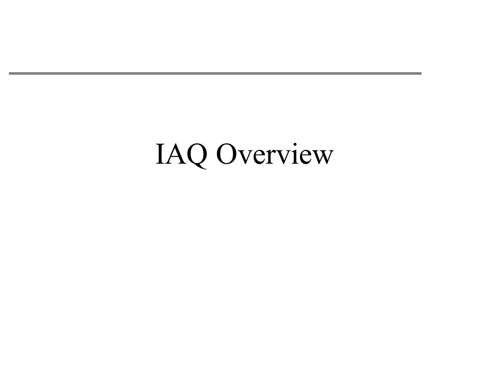 IAQ Overview Short overview of what IAQ is about.