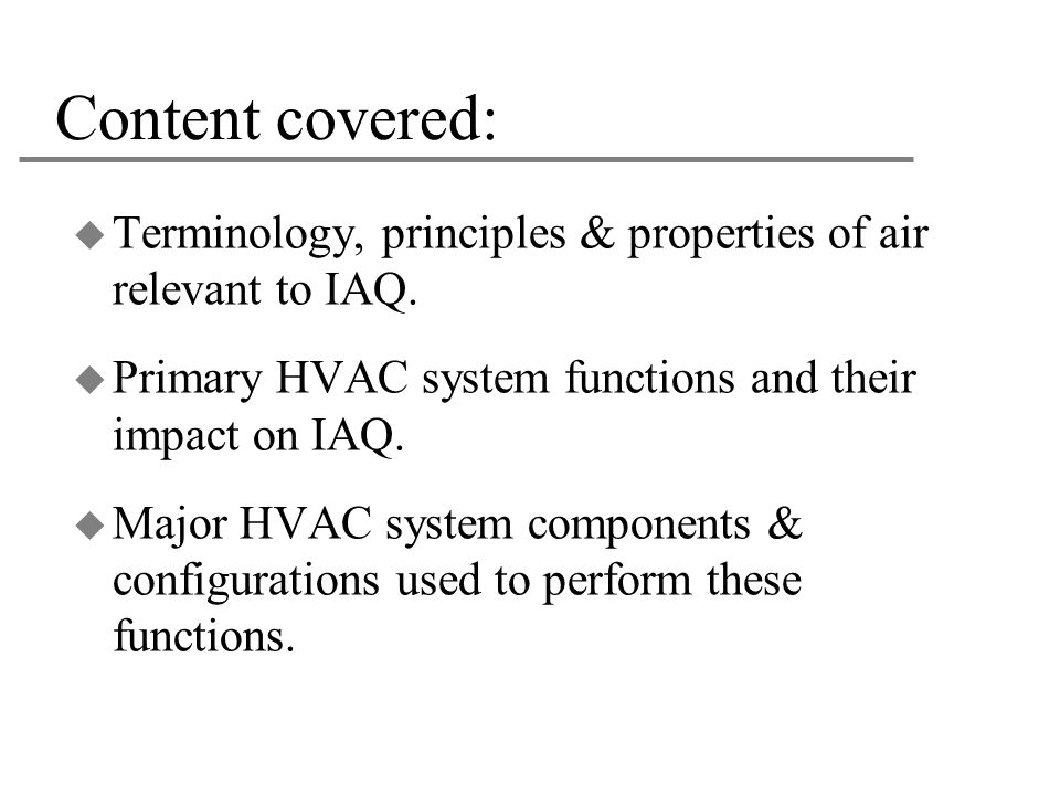 Content covered: Terminology, principles & properties of air relevant to IAQ. Primary HVAC system functions and their impact on IAQ.