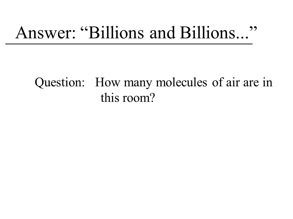 Answer: Billions and Billions...