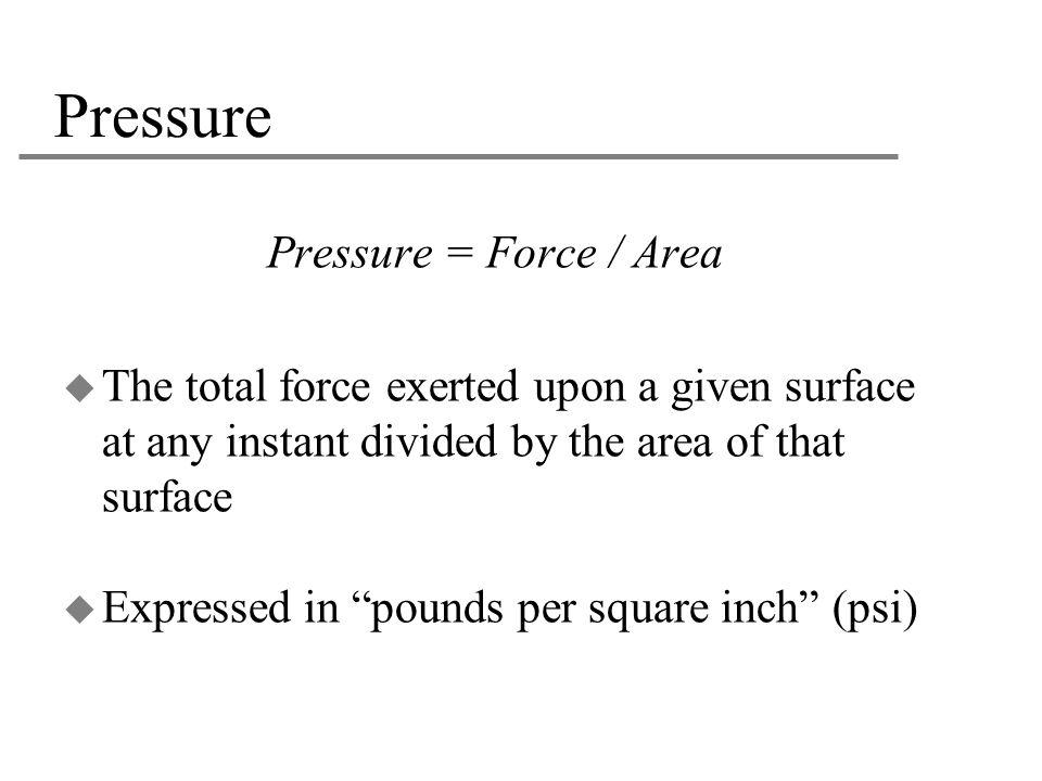 Pressure Pressure = Force / Area