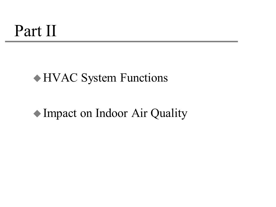 Part II HVAC System Functions Impact on Indoor Air Quality 22