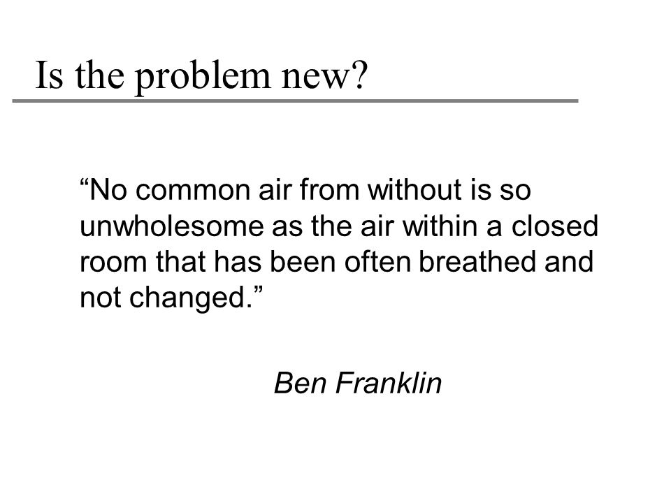 Is the problem new No common air from without is so unwholesome as the air within a closed room that has been often breathed and not changed.