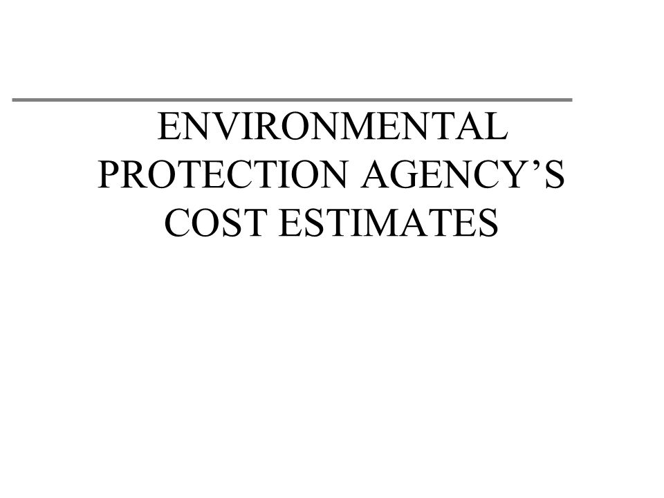 ENVIRONMENTAL PROTECTION AGENCY'S COST ESTIMATES