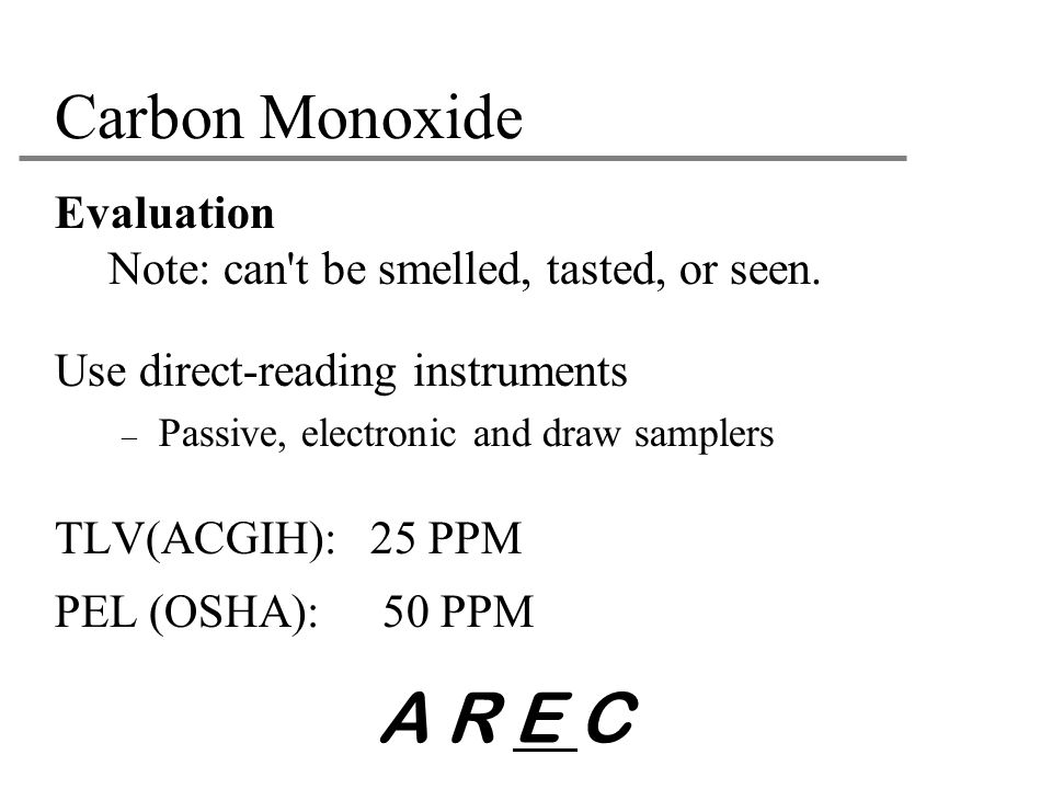 Carbon Monoxide Evaluation Note: can t be smelled, tasted, or seen. Use direct-reading instruments.