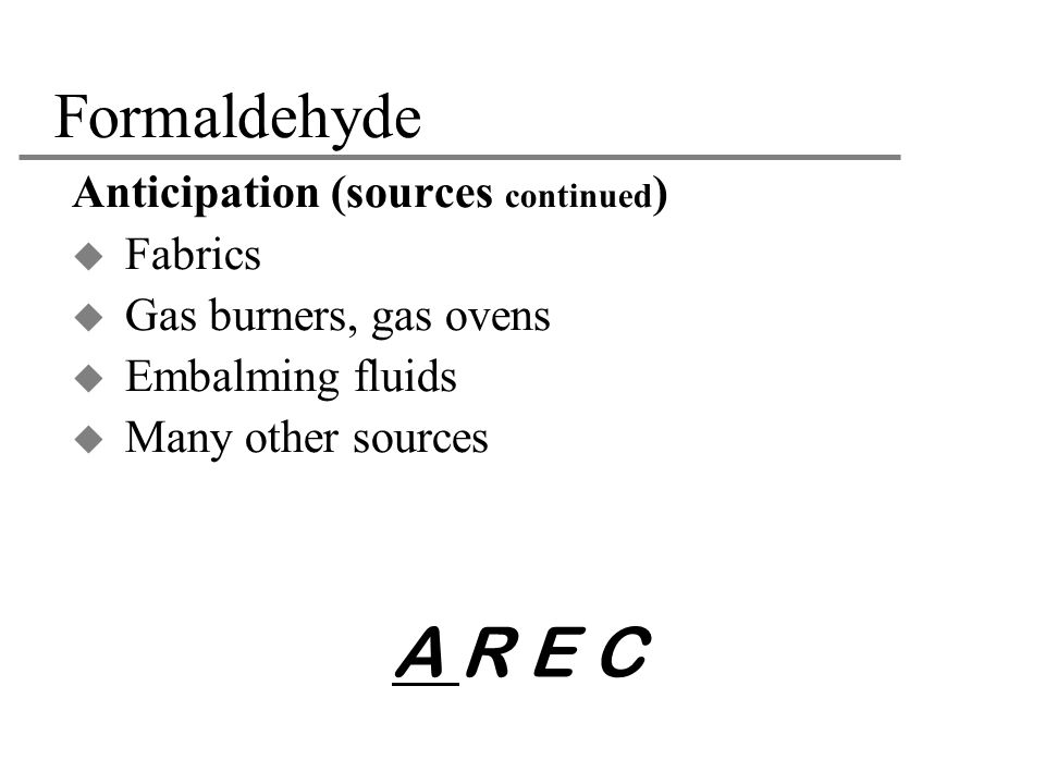 A R E C Formaldehyde Anticipation (sources continued) Fabrics