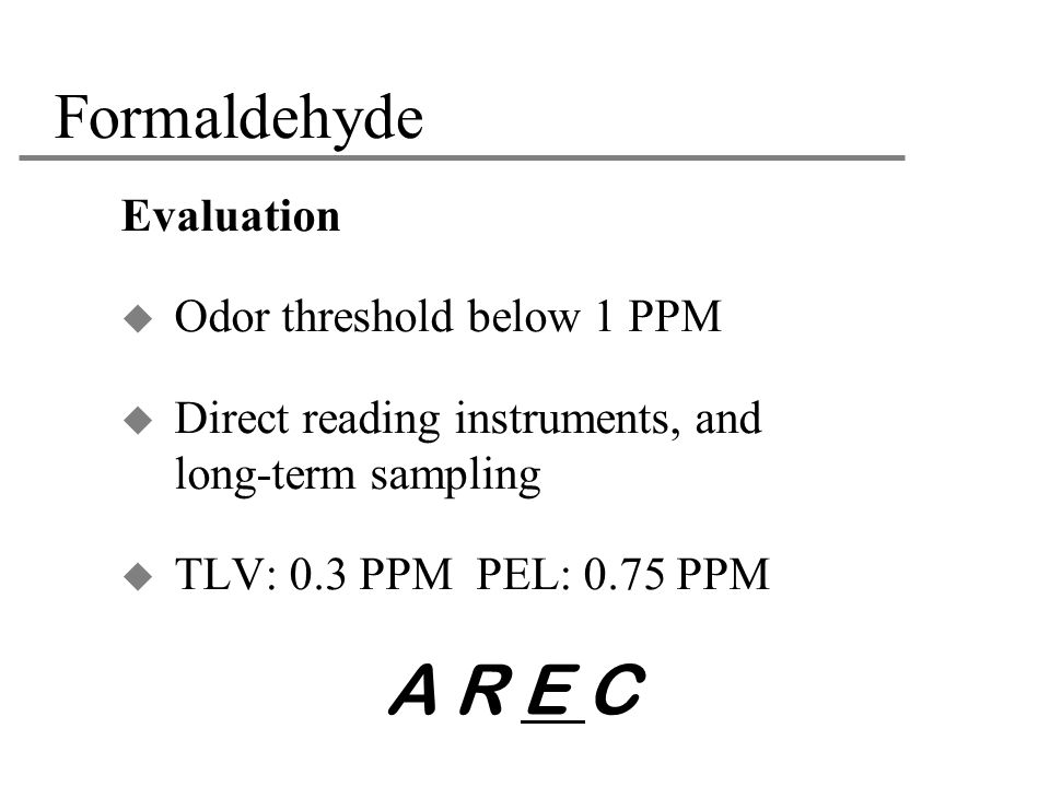 A R E C Formaldehyde Evaluation Odor threshold below 1 PPM