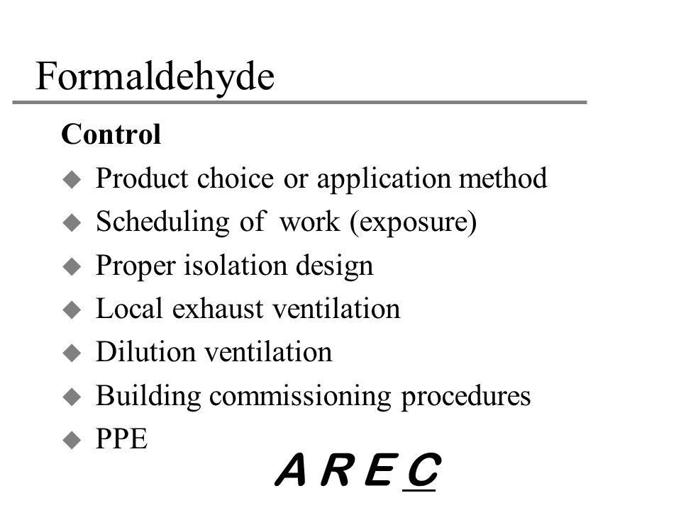 A R E C Formaldehyde Control Product choice or application method