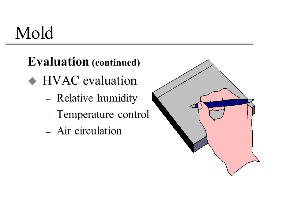 Mold Evaluation (continued) HVAC evaluation Relative humidity