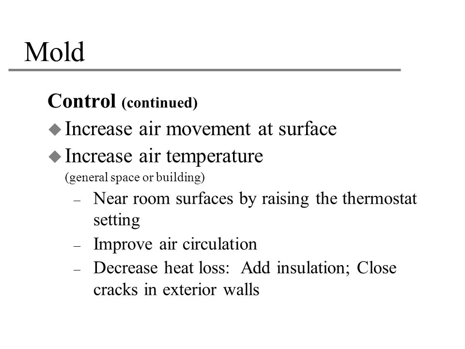 Mold Control (continued) Increase air movement at surface