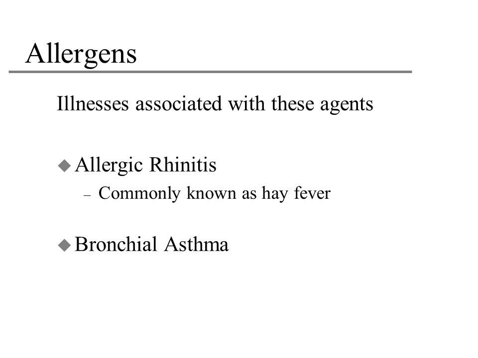 Allergens Illnesses associated with these agents Allergic Rhinitis