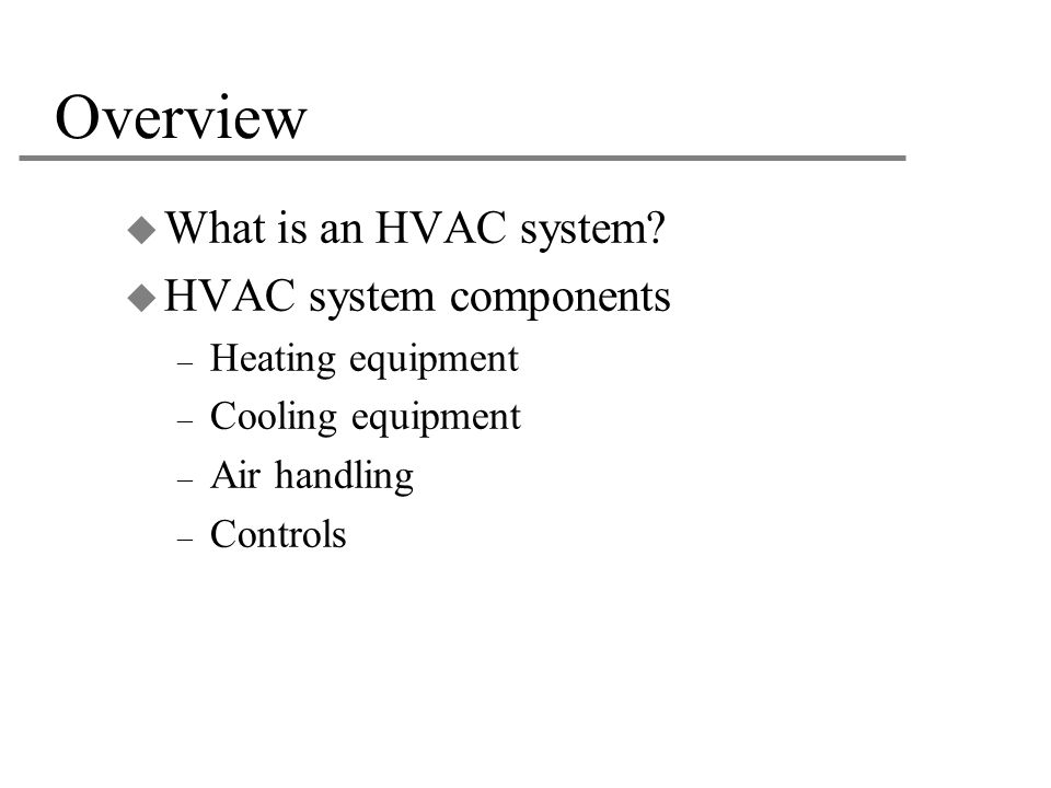 Overview What is an HVAC system HVAC system components