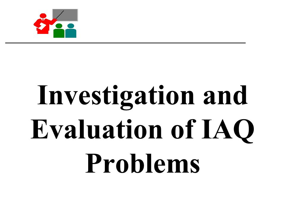 Investigation and Evaluation of IAQ Problems