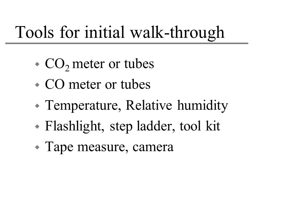 Tools for initial walk-through
