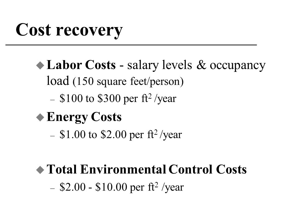 Cost recovery Labor Costs - salary levels & occupancy load (150 square feet/person) $100 to $300 per ft2 /year.