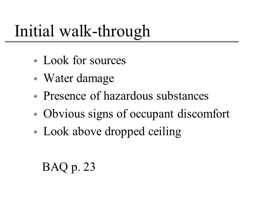 Initial walk-through Look for sources Water damage