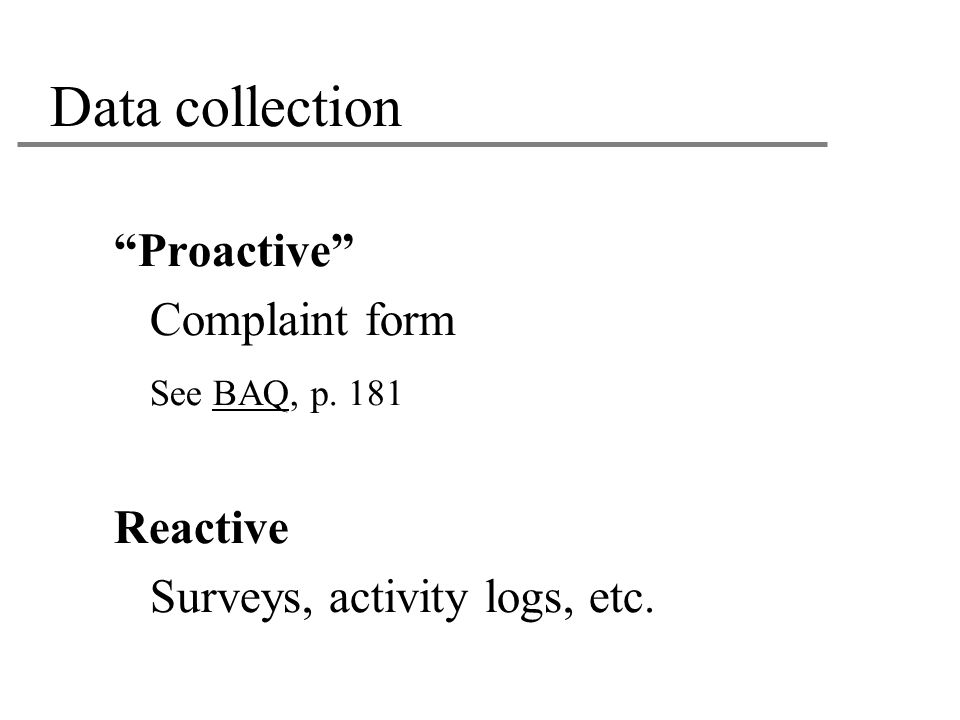 Data collection Proactive Complaint form See BAQ, p. 181 Reactive