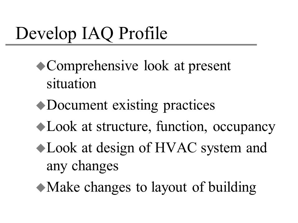 Develop IAQ Profile Comprehensive look at present situation