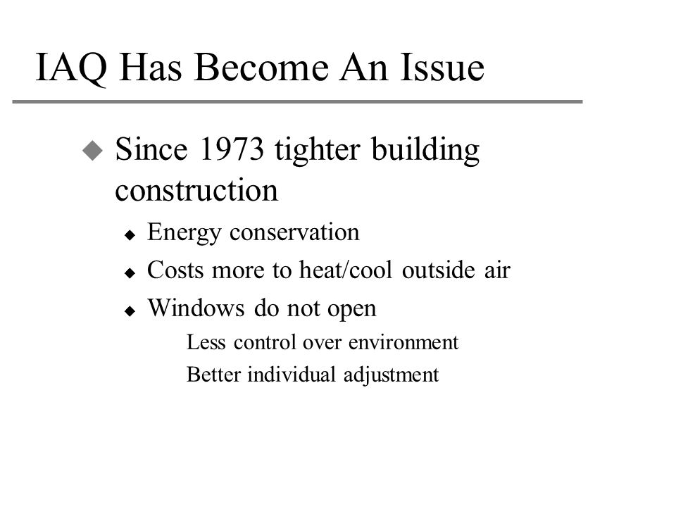 IAQ Has Become An Issue Since 1973 tighter building construction