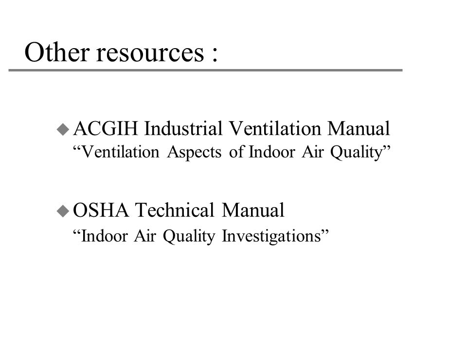Other resources : ACGIH Industrial Ventilation Manual Ventilation Aspects of Indoor Air Quality