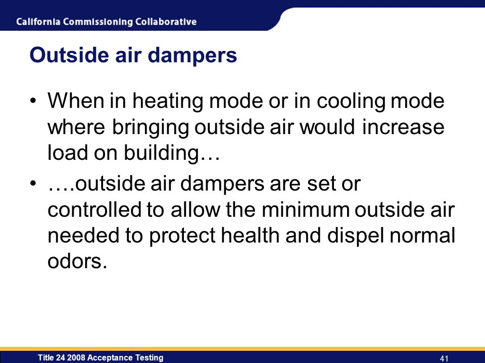 Outside air dampers When in heating mode or in cooling mode where bringing outside air would increase load on building…