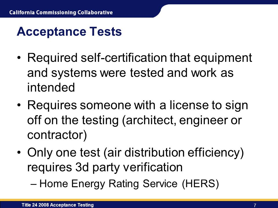 Acceptance Tests Required self-certification that equipment and systems were tested and work as intended.