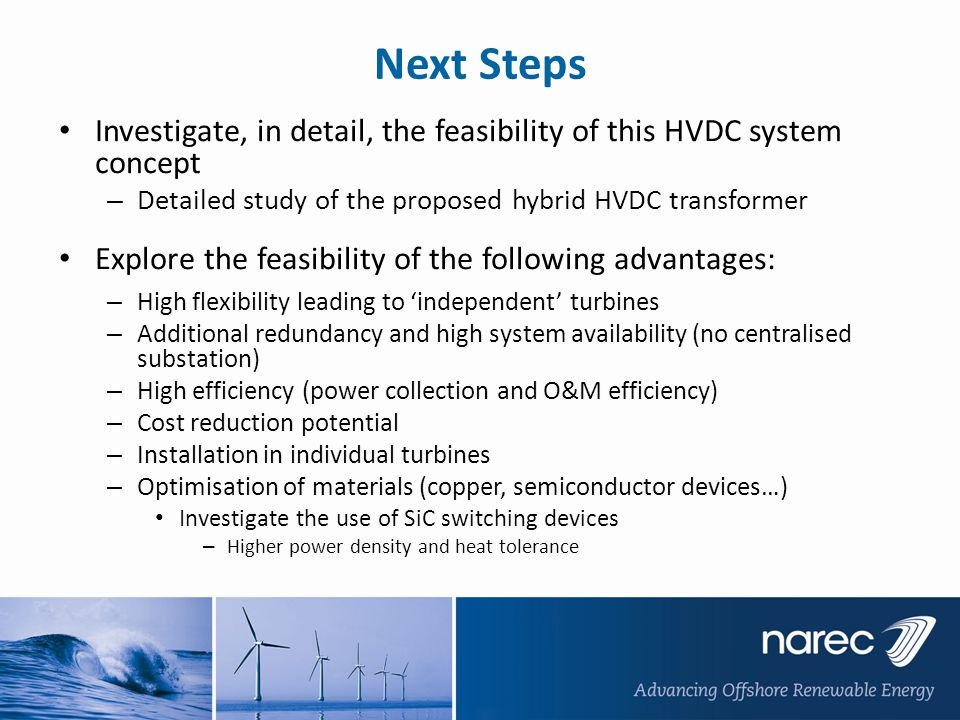 Next Steps Investigate, in detail, the feasibility of this HVDC system concept. Detailed study of the proposed hybrid HVDC transformer.