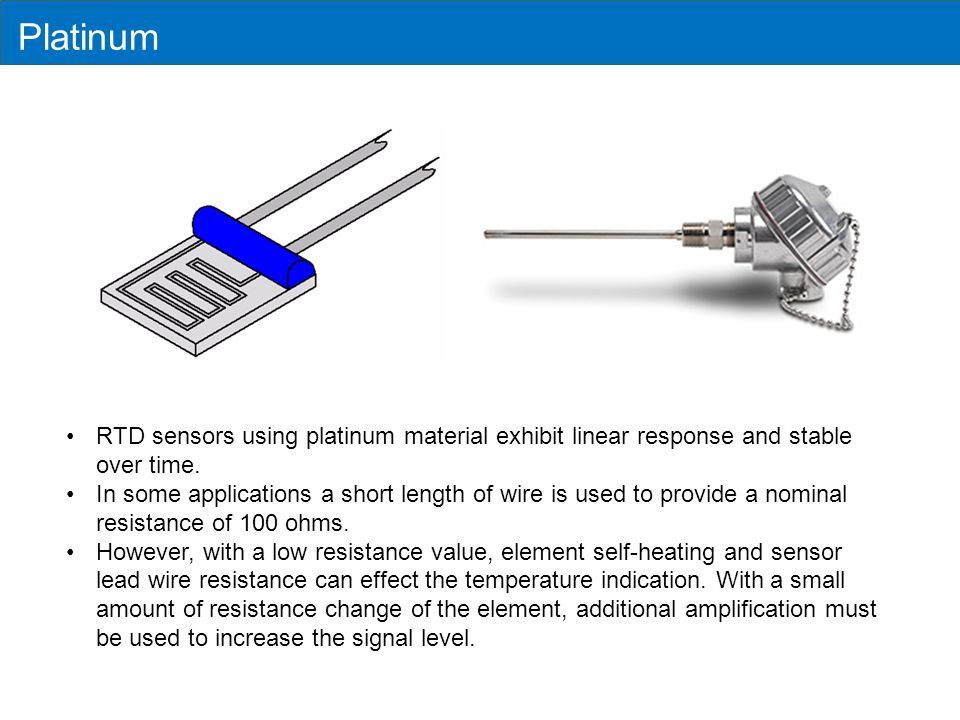 Platinum RTD sensors using platinum material exhibit linear response and stable over time.