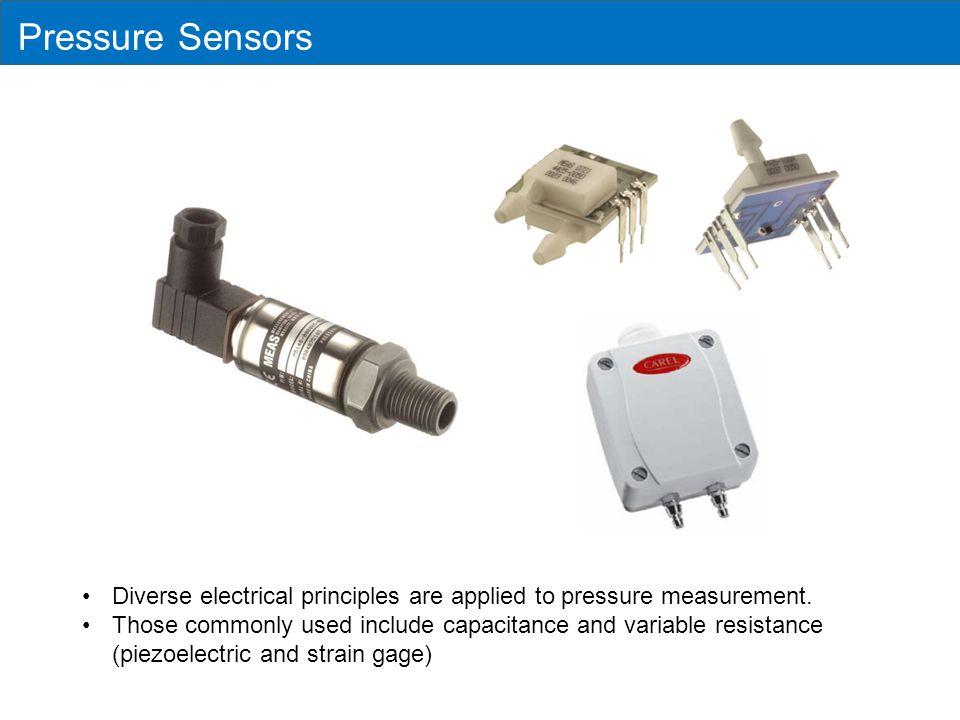 Pressure Sensors Diverse electrical principles are applied to pressure measurement.