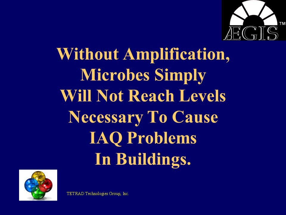 Without Amplification, Microbes Simply Will Not Reach Levels Necessary To Cause IAQ Problems In Buildings.