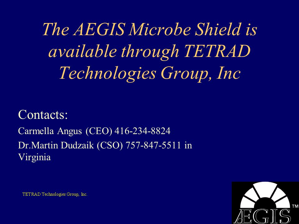 The AEGIS Microbe Shield is available through TETRAD Technologies Group, Inc